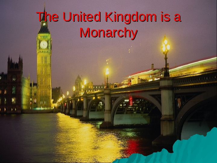 The United Kingdom is a Monarchy