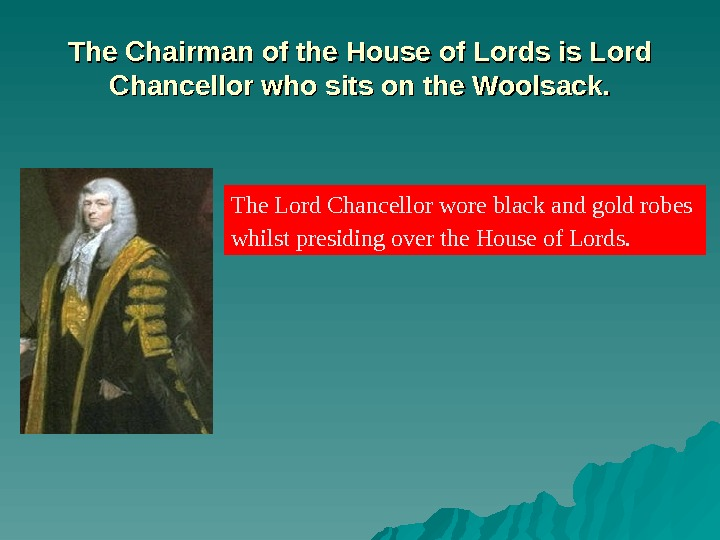The Chairman of the House of Lords is Lord Chancellor who sits on the