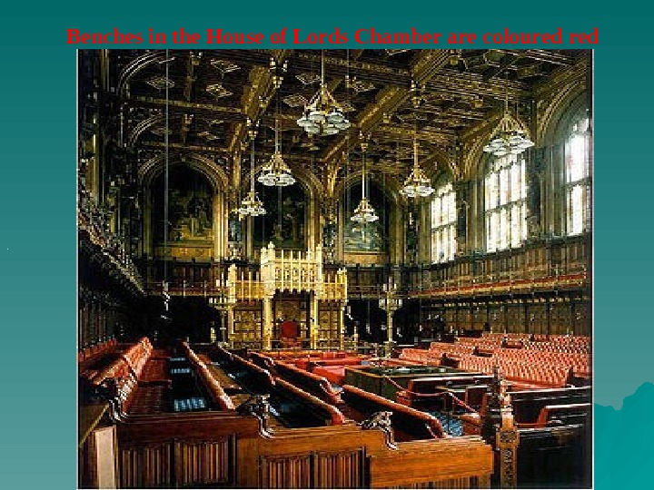 .  Benches in the House of Lords Chamber are coloured