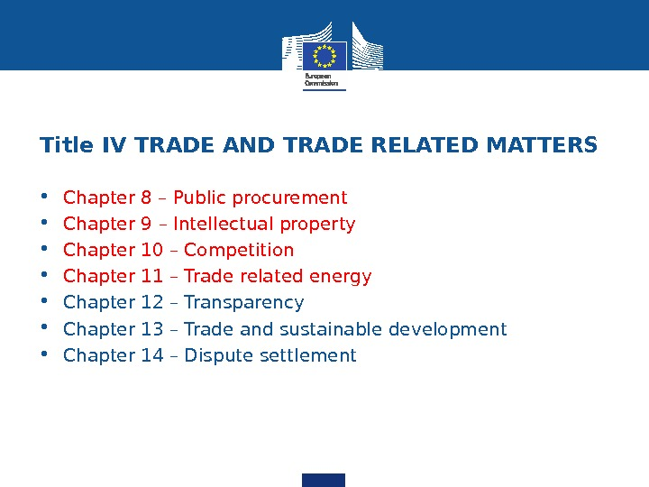 Title IV TRADE AND TRADE RELATED MATTERS • Chapter 8 – Public procurement • Chapter 9
