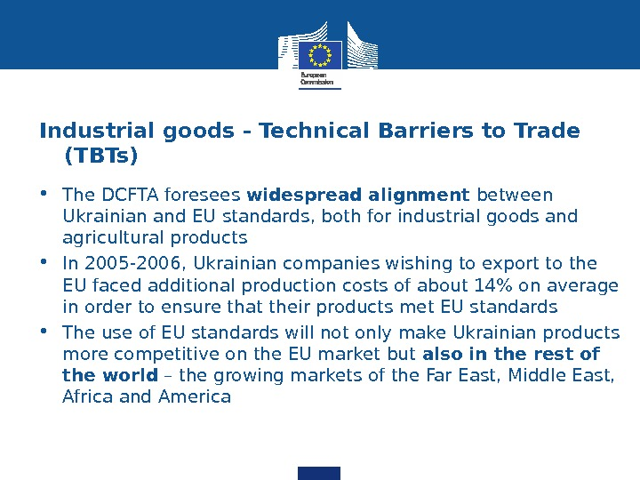 Industrial goods - Technical Barriers to Trade (TBTs) • The DCFTA foresees widespread alignment between Ukrainian