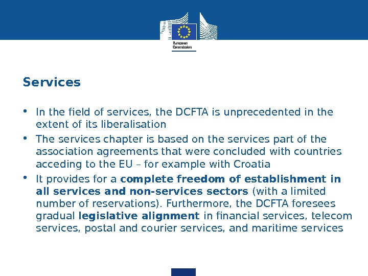 Services • In the field of services, the DCFTA is unprecedented in the extent of its