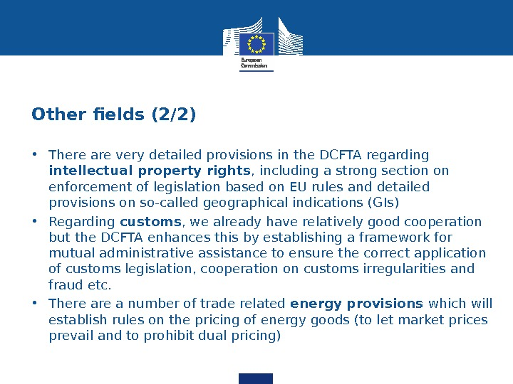 Other fields (2/2) • There are very detailed provisions in the DCFTA regarding intellectual property rights