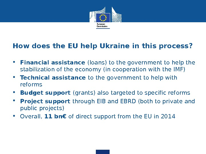 How does the EU help Ukraine in this process?  • Financial assistance (loans) to the