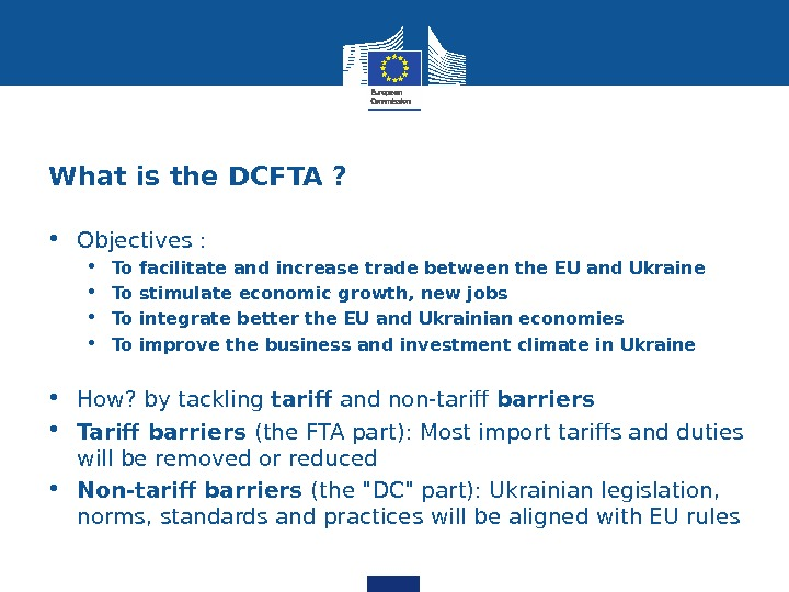 What is the DCFTA ?  • Objectives :  • To facilitate and increase trade