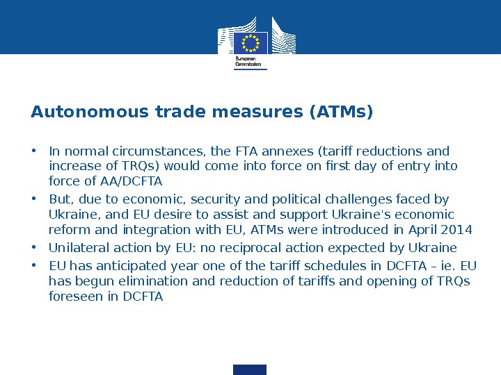 Autonomous trade measures (ATMs) • In normal circumstances, the FTA annexes (tariff reductions and increase of