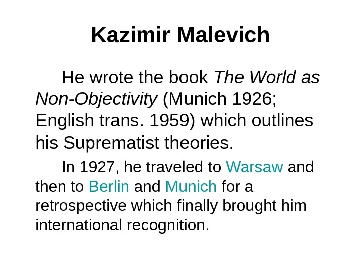 Kazimir Malevich   He wrote the book The World as Non-Objectivity (Munich 1926;  English