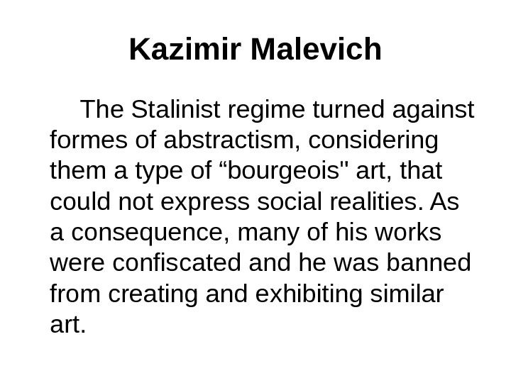Kazimir Malevich   The Stalinist regime turned against formes of abstractism, considering them a type