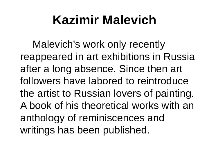 Kazimir Malevich   Malevich's work only recently reappeared in art exhibitions in Russia after a