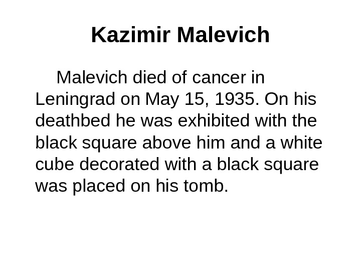 Kazimir Malevich died of cancer in Leningrad on May 15, 1935. On his deathbed he was