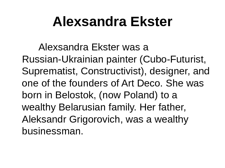 Alexsandra Ekster was a Russian-Ukrainian painter (Cubo-Futurist,  Suprematist, Constructivist), designer, and one of the founders