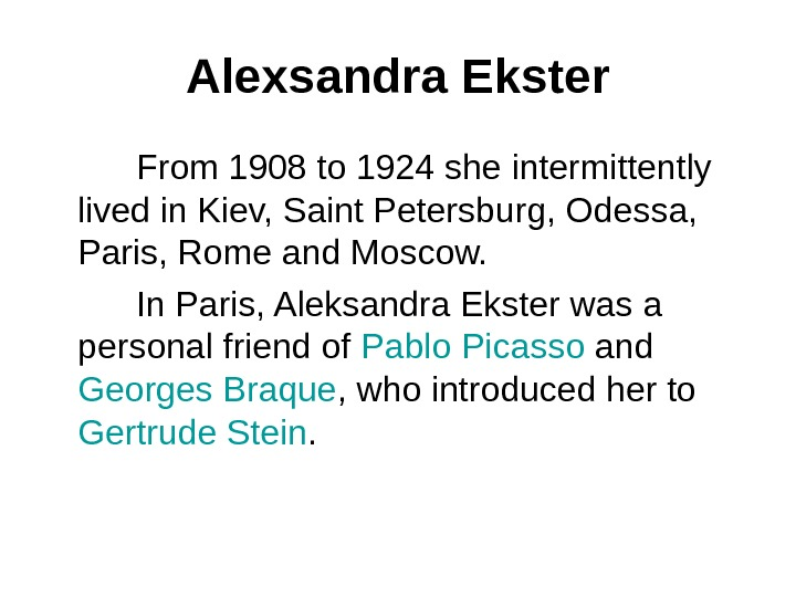 Alexsandra Ekster  From 1908 to 1924 she intermittently lived in Kiev, Saint Petersburg, Odessa,