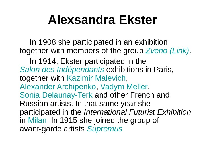 Alexsandra Ekster   In 1908 she participated in an exhibition together with members of the