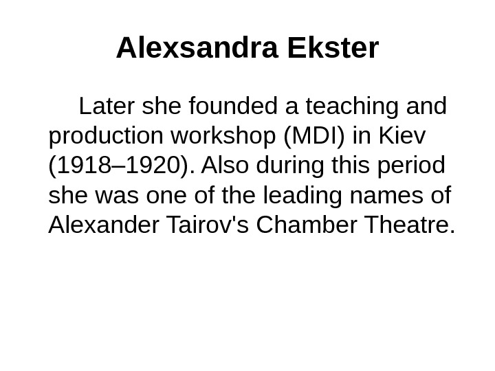 Alexsandra Ekster   Later she founded a teaching and production workshop (MDI) in Kiev (1918–