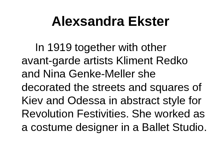 Alexsandra Ekster   In 1919 together with other avant-garde artists Kliment Redko and Nina Genke-Meller