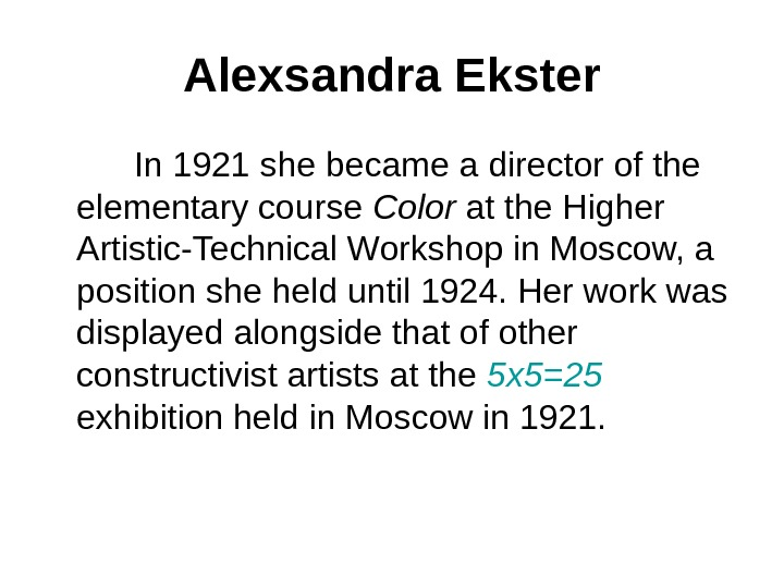 Alexsandra Ekster  In 1921 she became a director of the elementary course Color at the