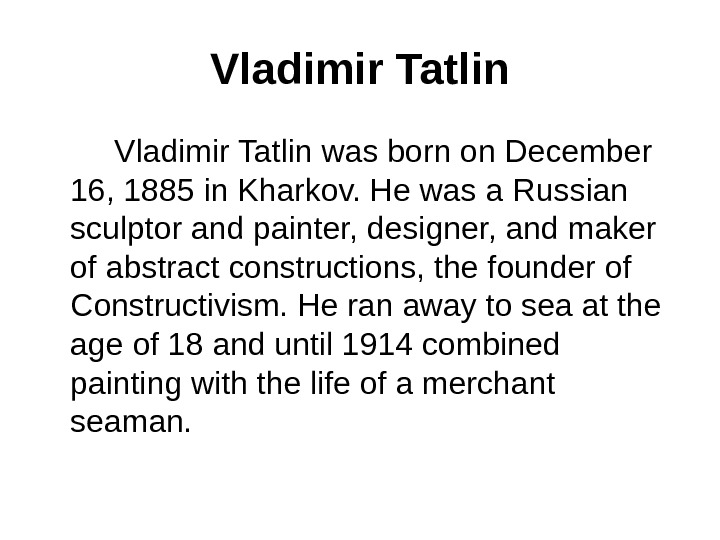 Vladimir Tatlin   Vladimir Tatlin was born on December 16, 1885 in Kharkov. He was