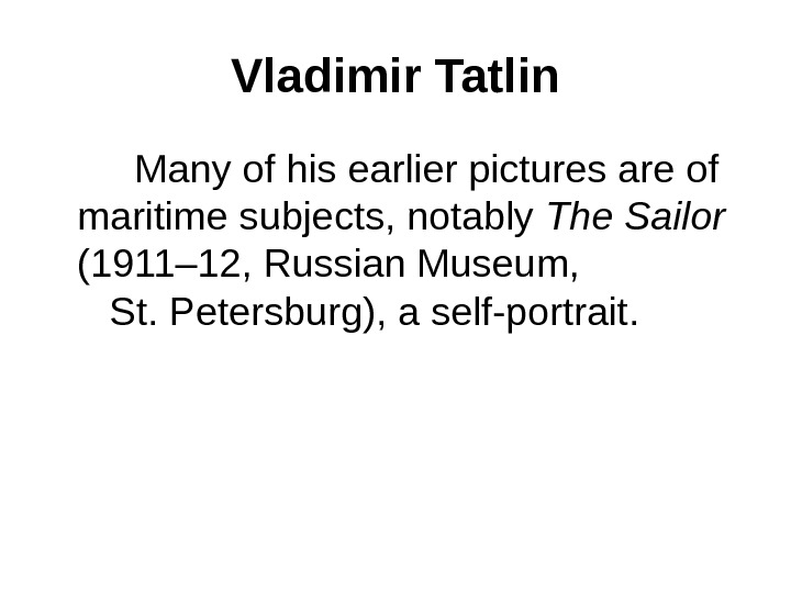 Vladimir Tatlin   Many of his earlier pictures are of maritime subjects, notably The Sailor