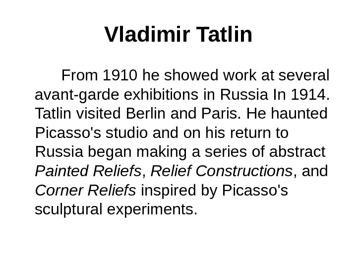 Vladimir Tatlin  From 1910 he showed work at several avant-garde exhibitions in Russia  In