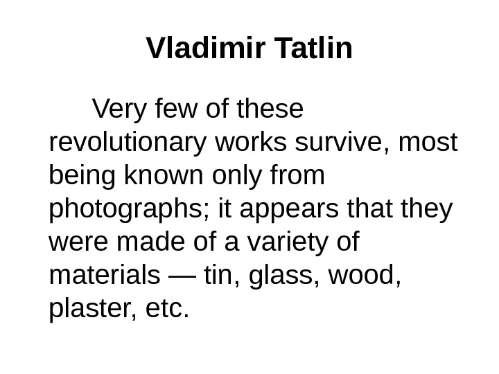Vladimir Tatlin   Very few of these revolutionary works survive, most being known only from