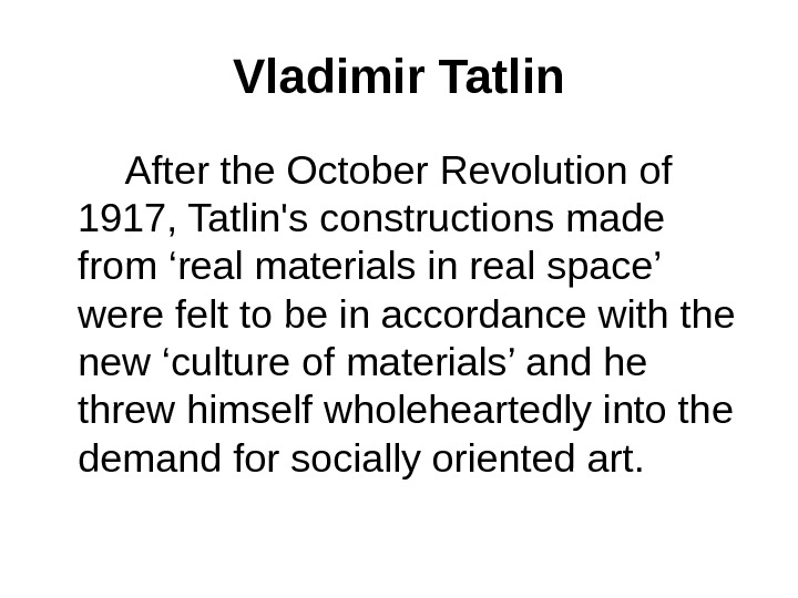 Vladimir Tatlin   After the October Revolution of 1917, Tatlin's constructions made from 'real materials