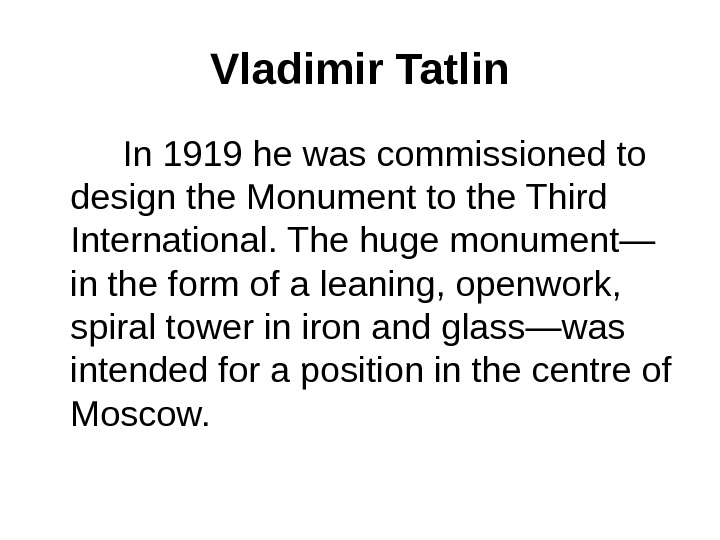 Vladimir Tatlin   In 1919 he was commissioned to design the Monument to the Third