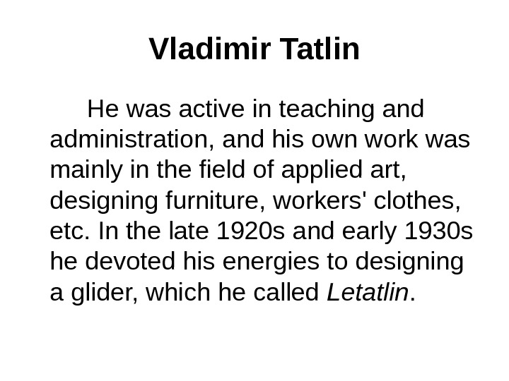 Vladimir Tatlin   He was active in teaching and administration, and his own work was