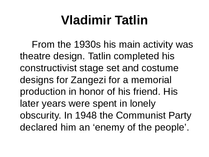 Vladimir Tatlin   From the 1930 s his main activity was theatre design.  Tatlin