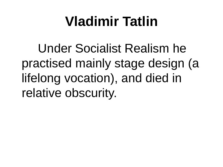 Vladimir Tatlin   Under Socialist Realism he practised mainly stage design (a lifelong vocation), and