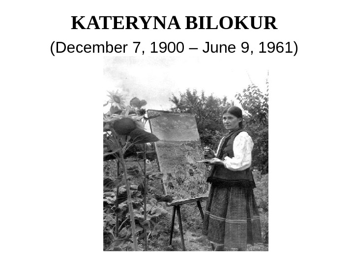 KATERYNA BILOKUR  ( December 7 , 1900 – June 9 , 1961 )