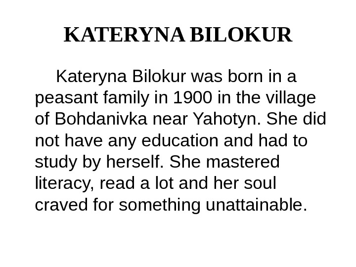 KATERYNA BILOKUR   Kateryna Bilokur was born in a peasant family in 1900 in the