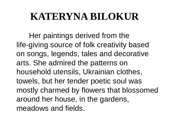 KATERYNA BILOKUR  Her paintings derived from the life-giving source of folk creativity based on songs,