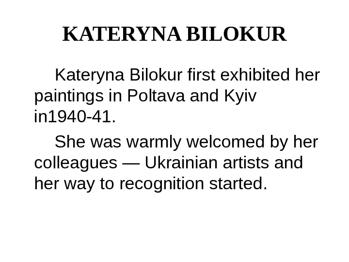 KATERYNA BILOKUR   Kateryna Bilokur first exhibited her paintings in Poltava and Kyiv in 1940