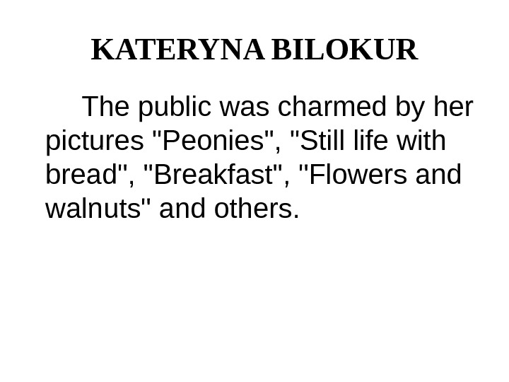 KATERYNA BILOKUR   The public was charmed by her pictures Peonies, Still life with bread,