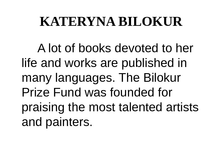 KATERYNA BILOKUR   A lot of books devoted to her life and works are published