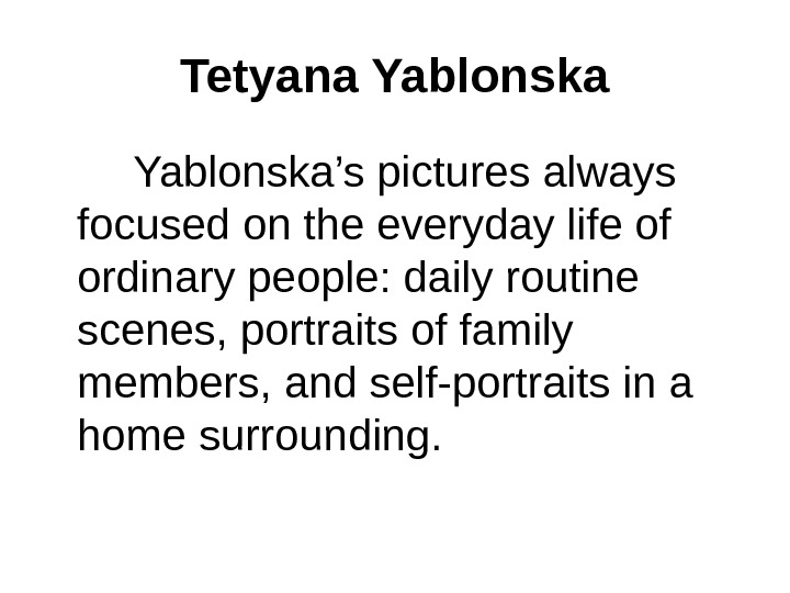 Tetyana Yablonska   Yablonska's pictures always focused on the everyday life of ordinary people: daily