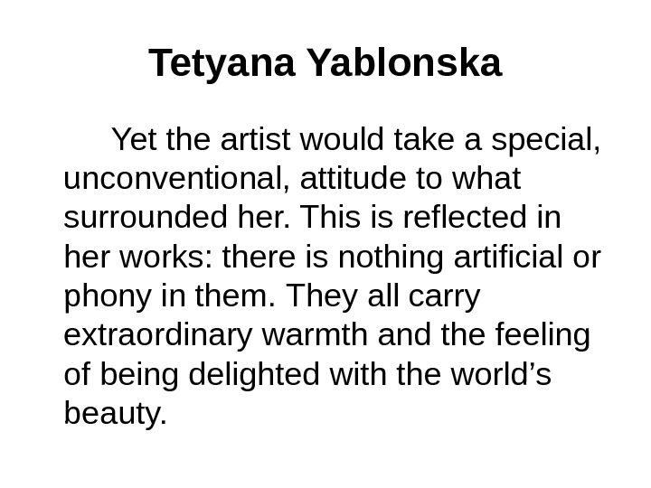 Tetyana Yablonska   Yet the artist would take a special,  unconventional, attitude to what
