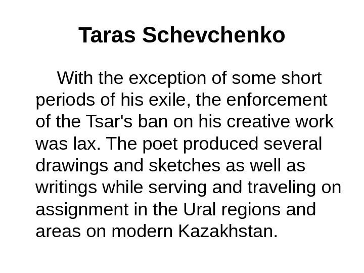 Taras Schevchenko   With the exception of some short periods of his exile, the enforcement