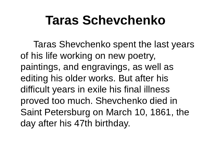 Taras Schevchenko   Taras Shevchenko spent the last years of his life working on new