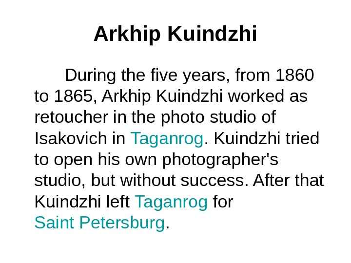 Arkhip Kuindzhi  During the five years, from 1860 to 1865, Arkhip Kuindzhi worked as retoucher