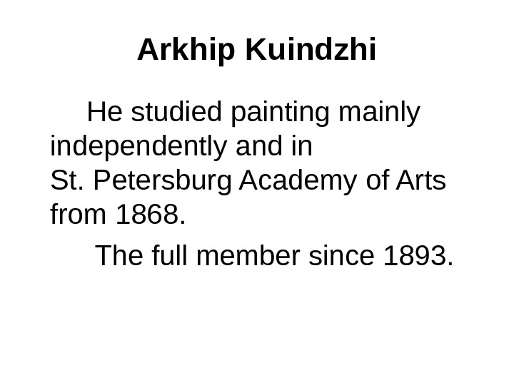 Arkhip Kuindzhi   He studied painting mainly independently and in   St. Petersburg Academy
