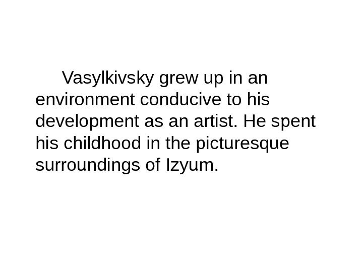 Vasylkivsky grew up in an environment conducive to his development as an artist.