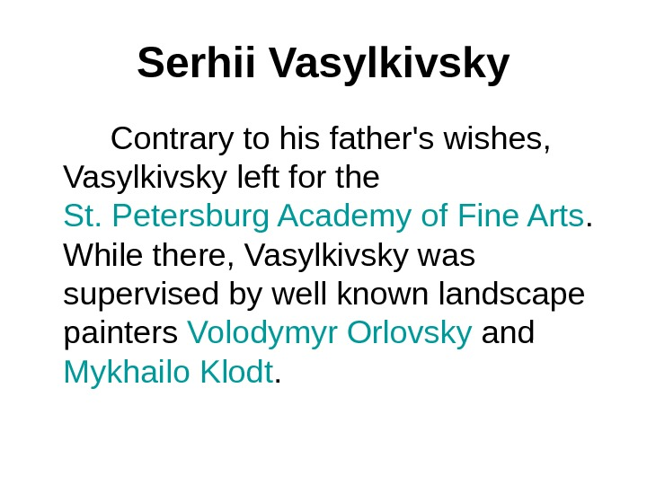Serhii Vasylkivsky   Contrary to his father's wishes,  Vasylkivsky left for the St. Petersburg