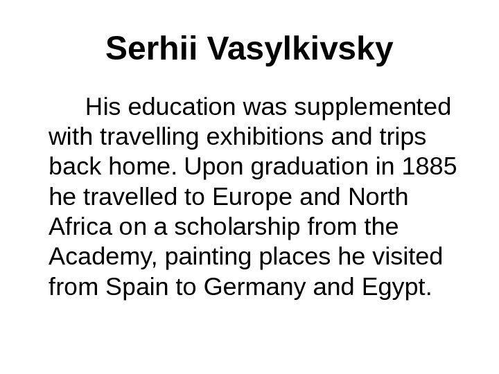 Serhii Vasylkivsky   His education was supplemented with travelling exhibitions and trips back home. Upon