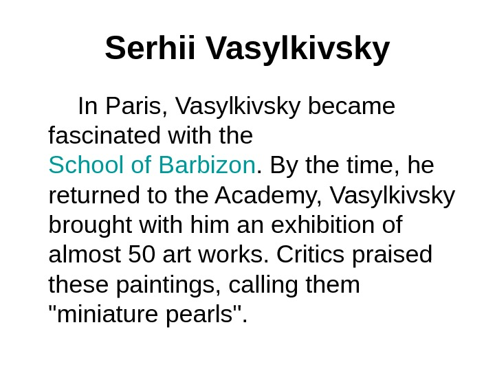 Serhii Vasylkivsky   In Paris, Vasylkivsky became fascinated with the School of Barbizon. By the