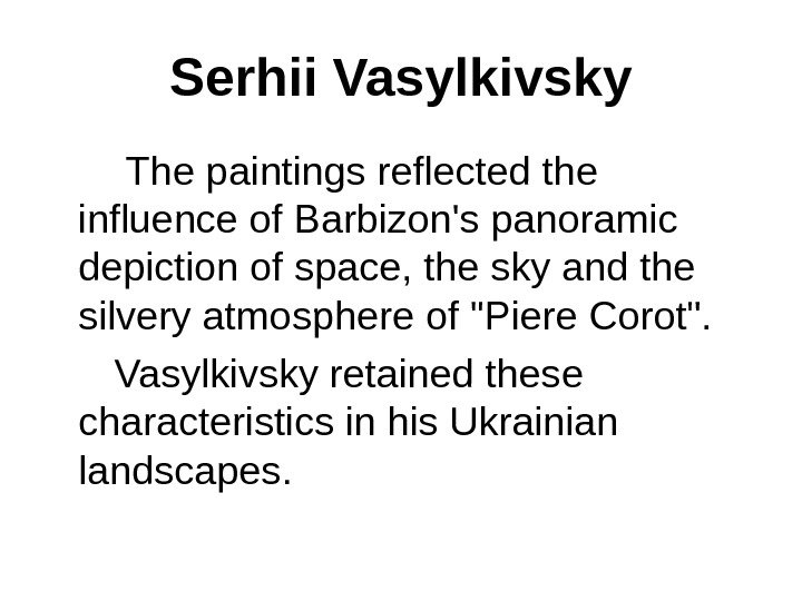 Serhii Vasylkivsky   The paintings reflected the influence of Barbizon's panoramic depiction of space, the