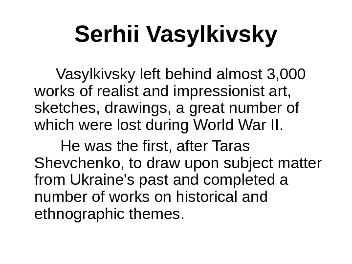 Serhii Vasylkivsky left behind almost 3, 000 works of realist and impressionist art,  sketches, drawings,