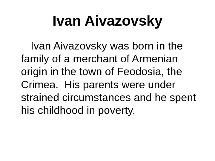 Ivan Aivazovsky was born in the family of a merchant of Armenian origin in the town