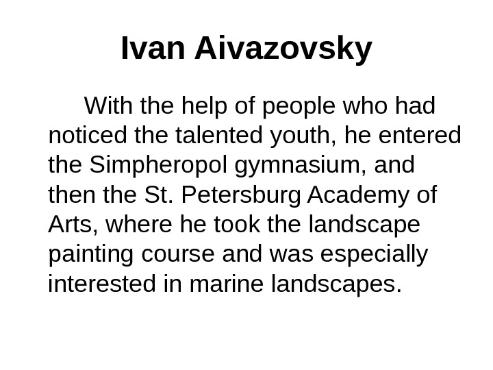 Ivan Aivazovsky   With the help of people who had noticed the talented youth, he
