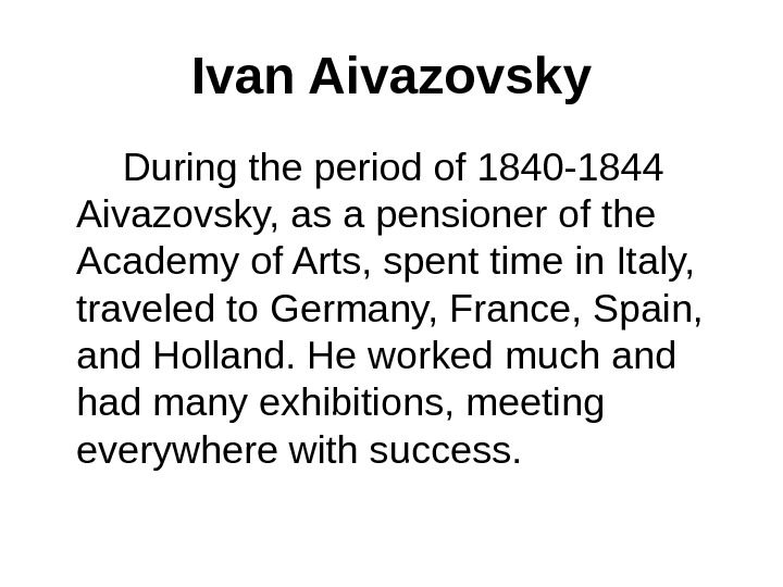 Ivan Aivazovsky   During the period of 1840 -1844 Aivazovsky, as a pensioner of the